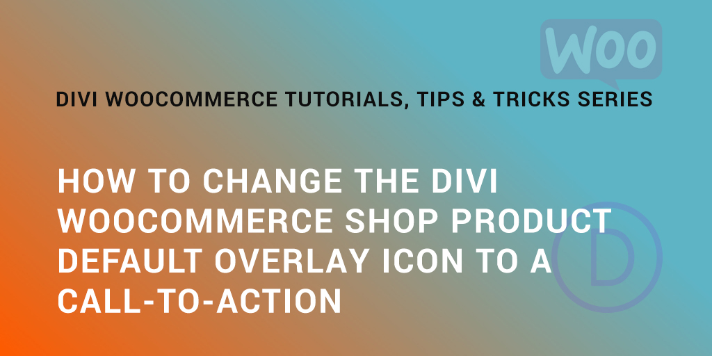 How to change the Divi Woocommerce product overlay default icon to a call-to-action